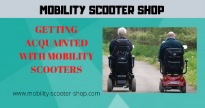 Getting Acquainted With Mobility Scooters