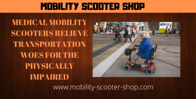 Medical Mobility Scooters Relieve Transportation Woes For the Physically Impaired