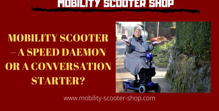 Mobility Scooter – A Speed Daemon Or a Conversation Starter?