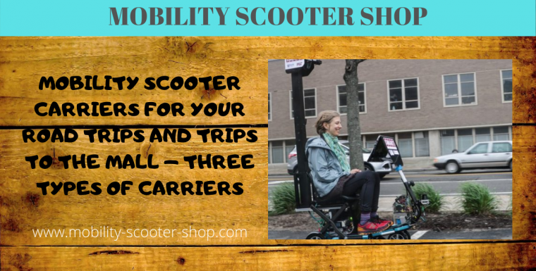 Mobility Scooter Carriers For Your Road Trips and Trips to the Mall – Three Types of Carriers