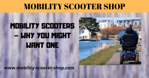 Mobility Scooters - Why You Might Want One