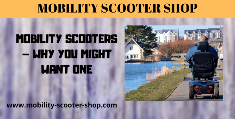 Mobility Scooters – Why You Might Want One
